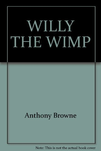 Willy the Wimp by Anthony Browne (1985-02-12)