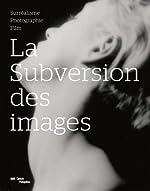 La subversion des images - Surréalisme, photographie, film de Clément Chéroux