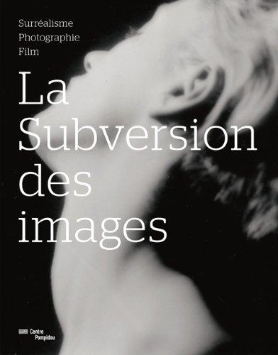 La subversion des images : Surréalisme, photographie, film par Clément Chéroux