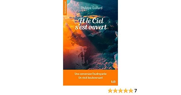 Amazon.fr - Et le ciel s'est ouvert - Une conversion foudroyante, un récit  bouleversant - Guillard, Philippe - LivresAmazon