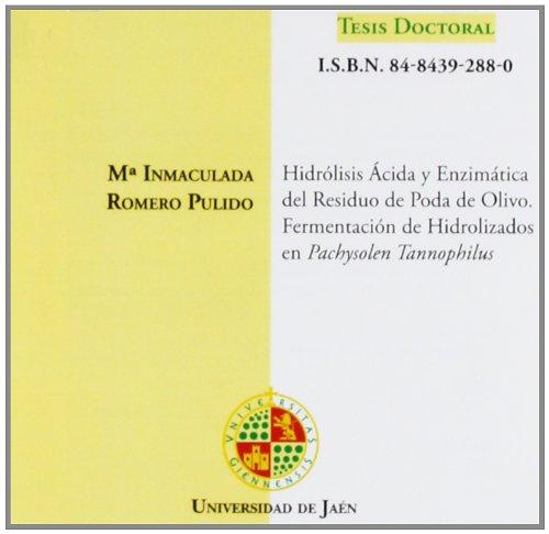 Hidrólisis ácida y enzimática del residuo de poda de olivo. Fermentación de hidrolizados en pachysolen tannophilus. (CD Tesis) por Mª Inmaculada Romero Pulido