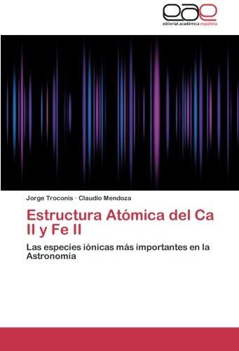 Estructura Atómica del Ca II y Fe II: Las especies iónicas más importantes en la Astronomía