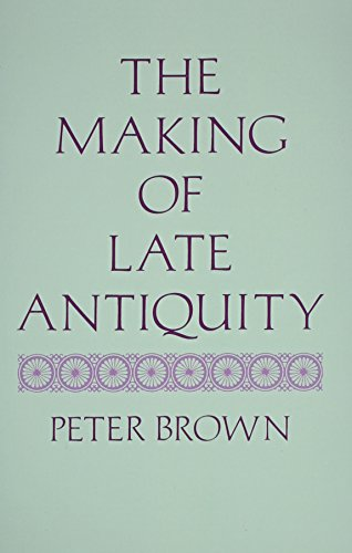 The Making of Late Antiquity (Carl Newell Jackson Lectures)