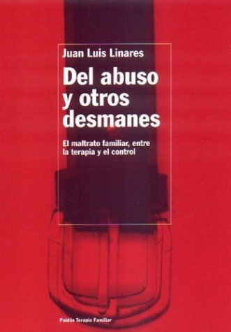 Del abuso y otros desmanes: El maltrato familiar, entre la terapia y el control (TERAPIA FAMILAR)