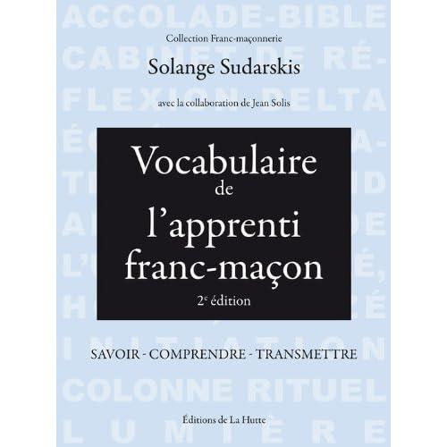 Vocabulaire de l'apprenti franc-maçon: Savoir - comprendre - transmettre (Franc-maçonnerie)