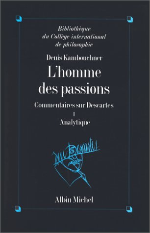 L'Homme des passions, commentaire sur Descartes, tome 1 : Analytique