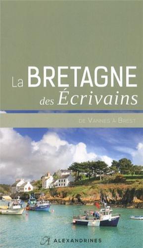 BRETAGNE DES ECRIVAINS, DE VANNES A BREST