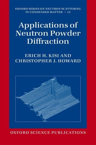 Applications of Neutron Powder Diffraction (Oxford Series on Neutron Scattering in Condensed Matter, Band 15)