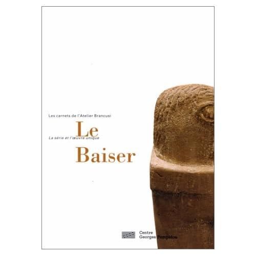 Les Carnets de l'atelier Brancusi : Le Baiser