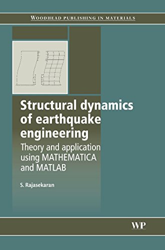 Structural Dynamics of Earthquake Engineering: Theory and Application Using Mathematica and Matlab (Woodhead Publishing Series in Civil and Structural Engineering)