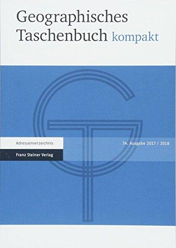 Geographisches Taschenbuch kompakt 2017/2018: Im Einvernehmen mit: Deutsche Gesellschaft für Geographie, Österreichisches IGU-Nationalkomitee, Verband ... Schweiz / Association Suisse de Géographie