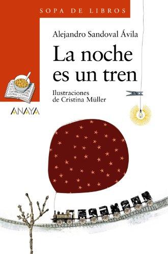 La noche es un tren (Literatura Infantil (6-11 Años) - Sopa De Libros) por Alejandro Sandoval