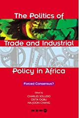The Politics Of Trade And Industrial Policy In Africa: Forced Concensus? Paperback
