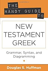 Handy Guide to New Testament Greek, The: Grammar, Syntax, and Diagramming