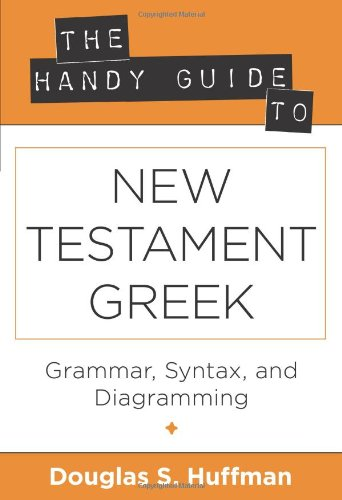 handy-guide-to-new-testament-greek-the-grammar-syntax-and-diagramming