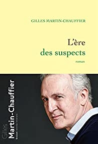 L'ère des suspects par Gilles Martin-Chauffier