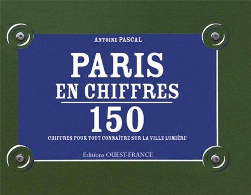 PARIS EN CHIFFRES, 150 chiffres sur la ville lumière