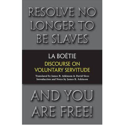 [(Discourse on Voluntary Servitude)] [ By (author) Etienne Del La Boetie, Translated by James B. Atkinson, Translated by David Sices ] [October, 2012]