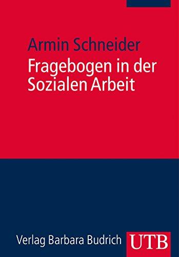 Fragebogen in der Sozialen Arbeit: Praxishandbuch für ein diagnostisches, empirisches und interventives Instrument