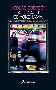 La Luz Azul De Yokohama par Nicolas Obregon