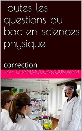 Couverture du livre Toutes les questions du bac S en sciences physique: correction