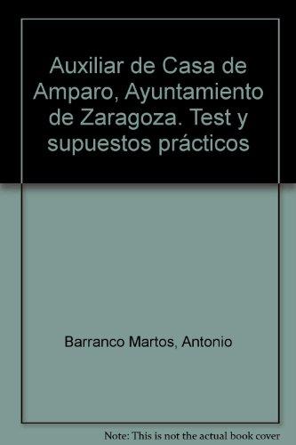 Auxiliar de Casa de Amparo Ayuntamiento de Zaragoza. Test y Supuestos Prácticos (Colección 1421) por Antonio Barranco Martos