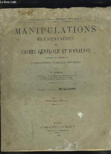MANIPULATIONS ELEMENTAIRES DE CHIMIE GENERALE ET D ANALYSE. A L USAGE DES ELEVES DE L ENSEIGNEMENT TECHNIQUE INDUSTRIEL. 3em EDITION.