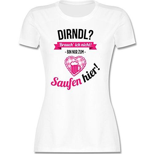 Oktoberfest - Dirndl brauch ich nicht bin nur zum saufen hier - T-Shirt für Frauen tailliert mit Rundhalsausschnitt (M, weiss)