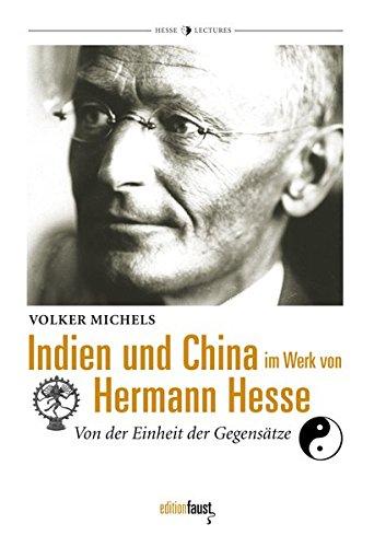 Indien und China im Werk von Hermann Hesse: Von der Einheit der Gegensätze (Hermann-Hesse-Lectures)