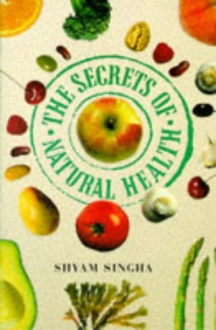 the-secrets-of-natural-health-by-shyam-singha-1997-04-01