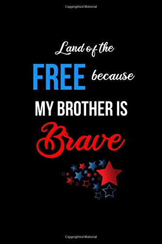 Land of the Free Because my Brother is Brave: Funny Patriotic Notebook. College Ruled Lined Journal.