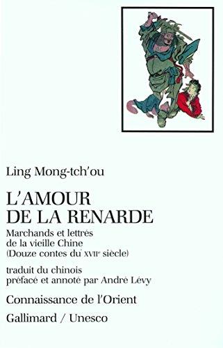 L'Amour de la renarde: Marchands et lettrés de la vieille Chine. Douze contes du XVIIᵉ siècle