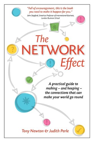 The Network Effect: A practical guide to making - and keeping - the connections that can make your world go round por A. Newton