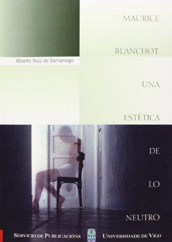 Maurice Blanchot: una estética de lo neutro (Monografías da Universidade de Vigo.Humanidades e Ciencias Xurídico-Sociais)
