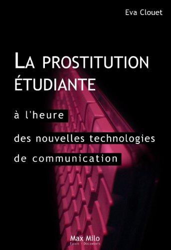 La prostitution étudiante à l'heure des nouvelles technologies de communication : distinction, ambition et ruptures: Essais - documents (Essais-Documents) par Eva Clouet