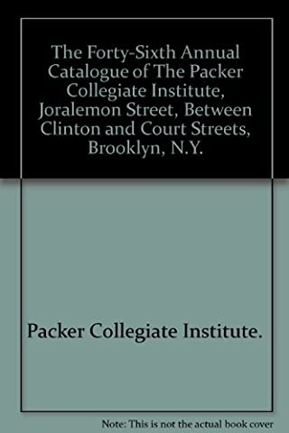 The Forty-Sixth Annual Catalogue of The Packer Collegiate Institute, Joralemon Street, Between Clinton and Court Streets, Brooklyn,