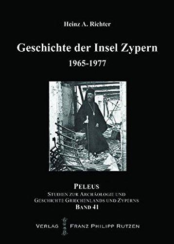 Geschichte der Insel Zypern: Band 4: 1965-1977 (PELEUS / Studien zur Archäologie und Geschichte Griechenlands und Zyperns, Band 41)
