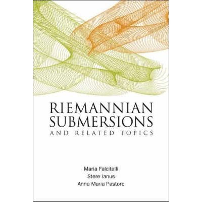 [(Riemannian Submersions and Related Topics)] [ By (author) Maria Falcitelli, By (author) Anna Maria Pastore, By (author) Stere Ianus ] [June, 2004]