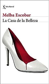 La Casa de la Belleza par Melba Escobar