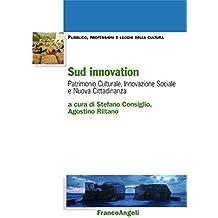 Sud innovation. Patrimonio culturale, innovazione sociale e nuova cittadinanza: Patrimonio culturale, innovazione sociale e nuova cittadinanza (Italian Edition)