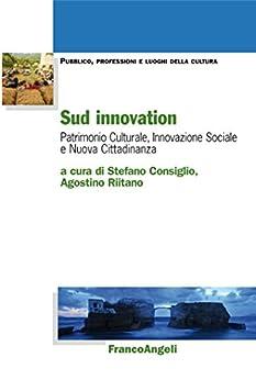 Sud innovation. Patrimonio culturale, innovazione sociale e nuova cittadinanza: Patrimonio culturale, innovazione sociale e nuova cittadinanza di [VV., AA.]