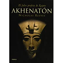Akhenaton: El falso profeta de Egipto (Historia)