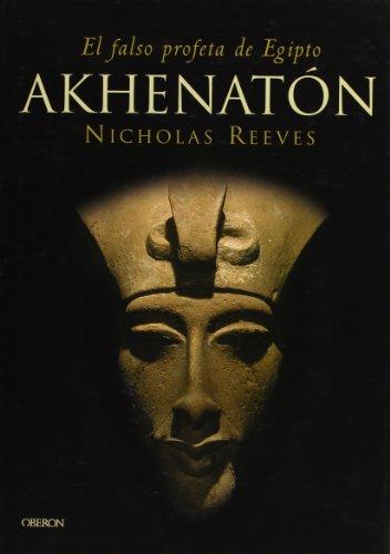 Akhenaton: El falso profeta de Egipto (Historia) por Nicholas Reeves