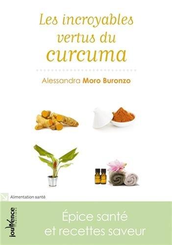 Les incroyables vertus du curcuma : Epice sant et recettes saveur