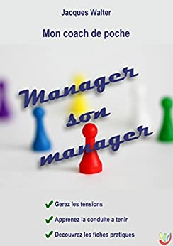 Manager son manager: Mon coach de poche (French Edition) by [Walter, Jacques]