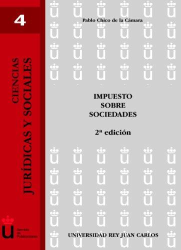 Impuesto Sobre Sociedades. 2ª Edición (Ciencias Jurídicas y Sociales) por Pablo Chico de la Cámara
