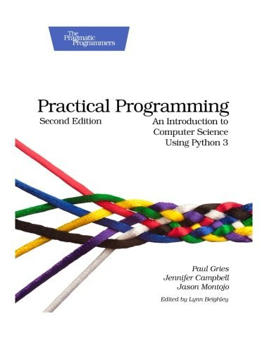Practical Programming: An Introduction to Computer Science Using Python 3 (Pragmatic Programmers) by Gries, Paul, Campbell, Jennifer, Montojo, Jason (2013) Paperback