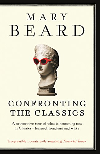 Confronting the Classics: Traditions, Adventures and Innovations por Professor Mary Beard