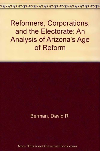 ons, and the Electorate: An Analysis of Arizona's Age of Reform (Arizona State University-party)