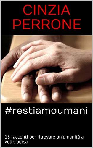 #restiamoumani: 15 racconti per ritrovare un'umanità a volte persa